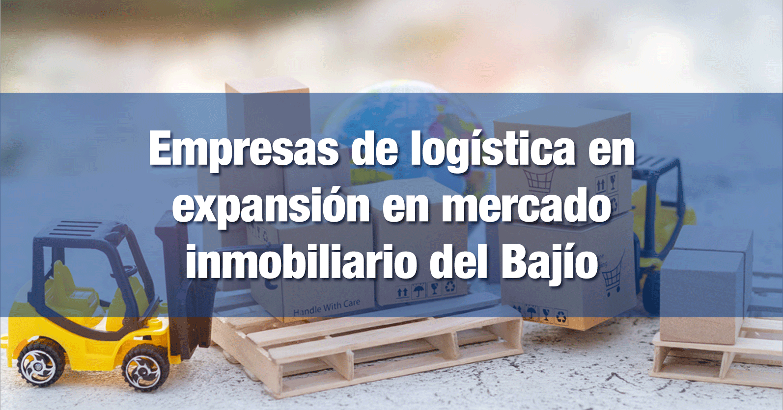 Empresas de logística en expansión en mercado inmobiliario del Bajío