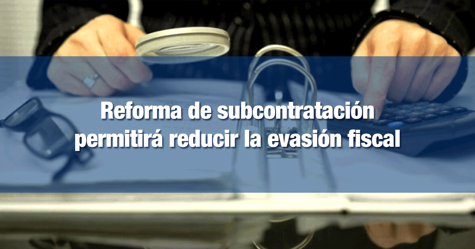 Reforma de subcontratación permitirá reducir la evasión fiscal