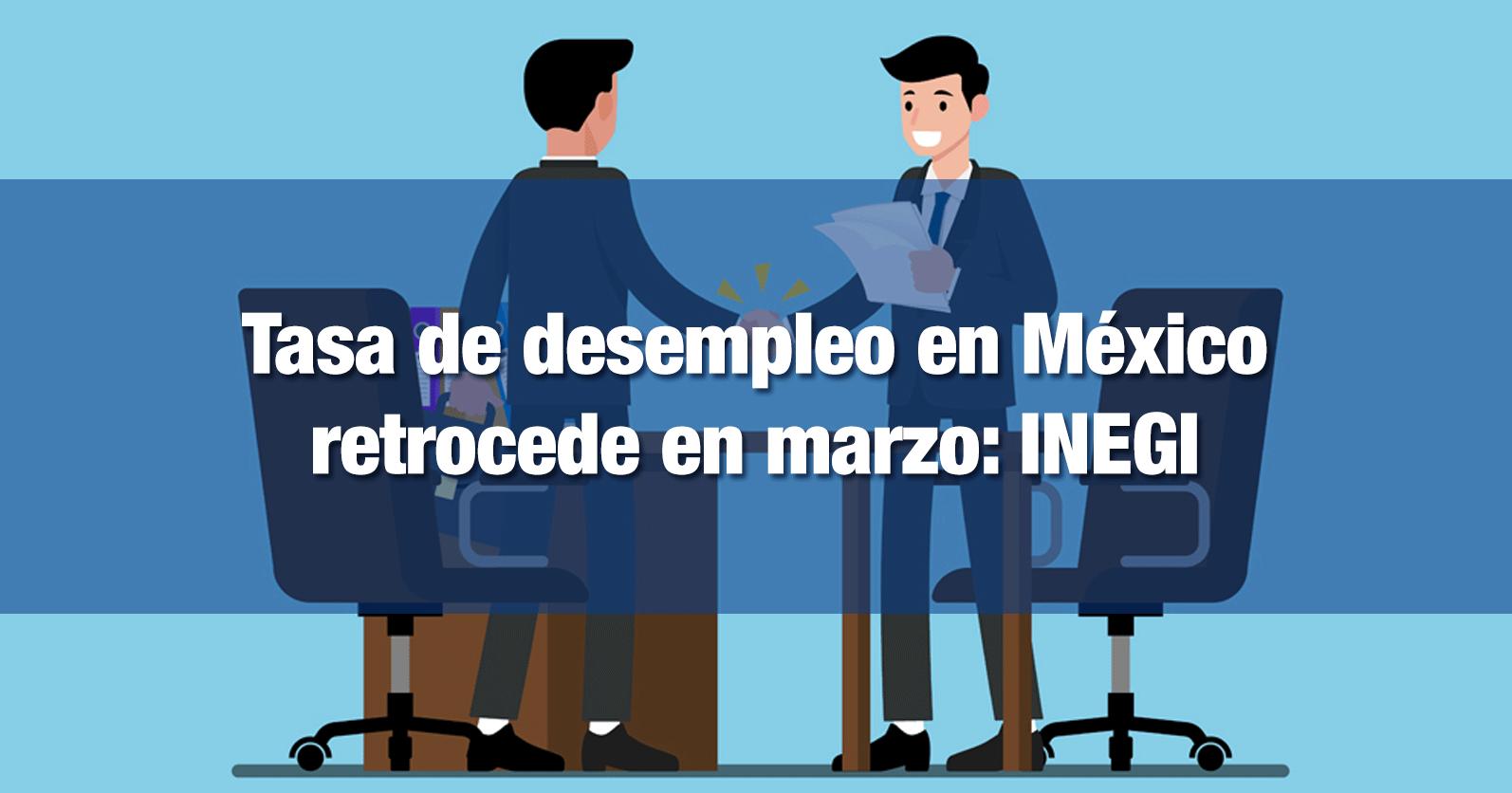 Tasa de desempleo en México retrocede en marzo: Inegi