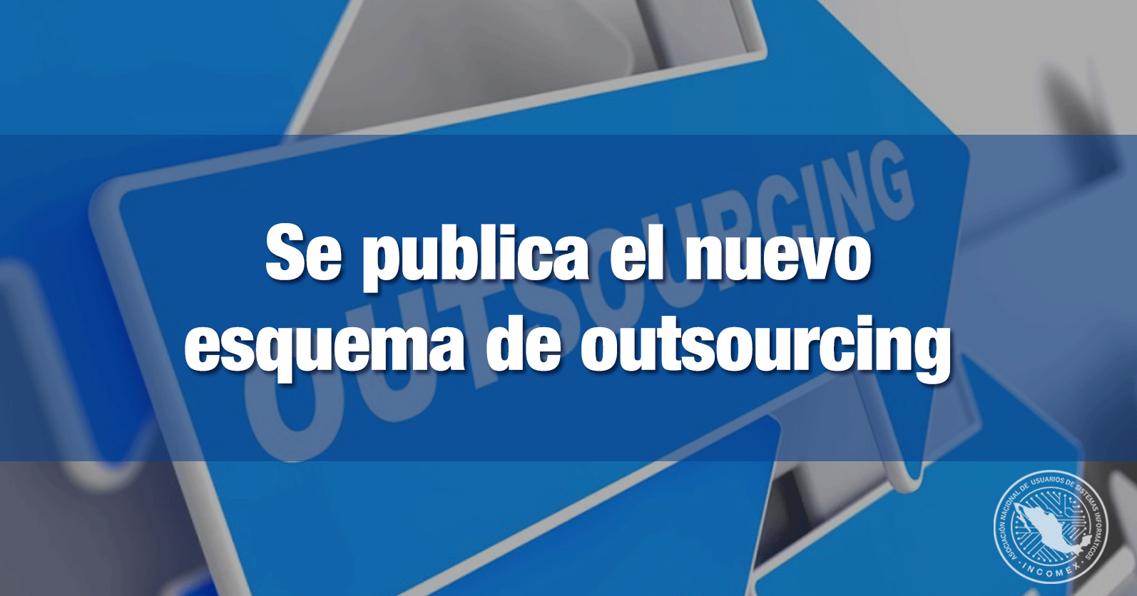 Se publica el nuevo esquema de outsourcing