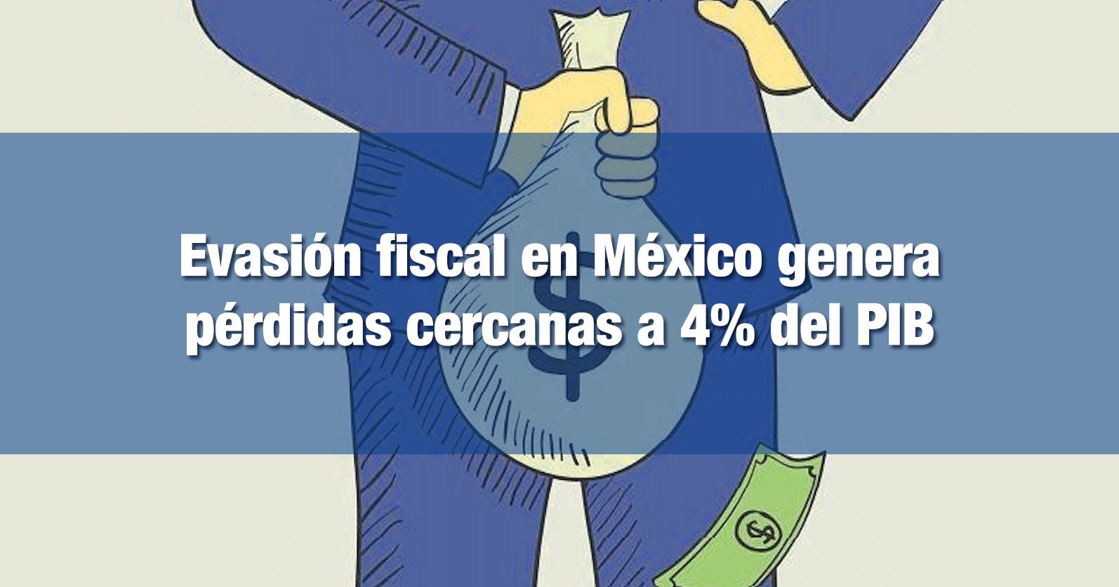 Evasión fiscal en México genera pérdidas cercanas a 4% del PIB