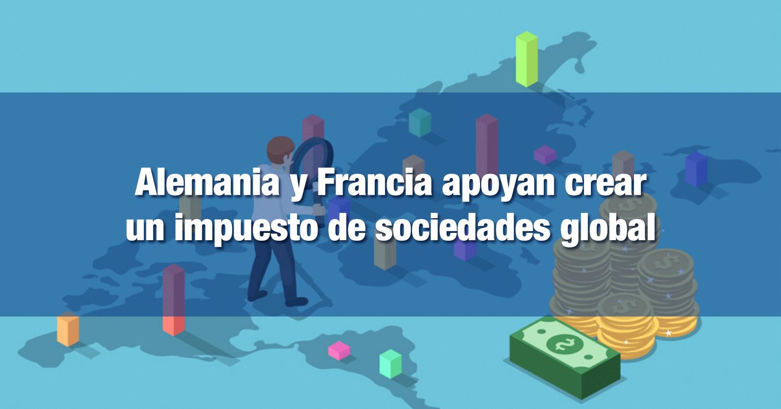 Alemania y Francia apoyan crear un impuesto de sociedades global