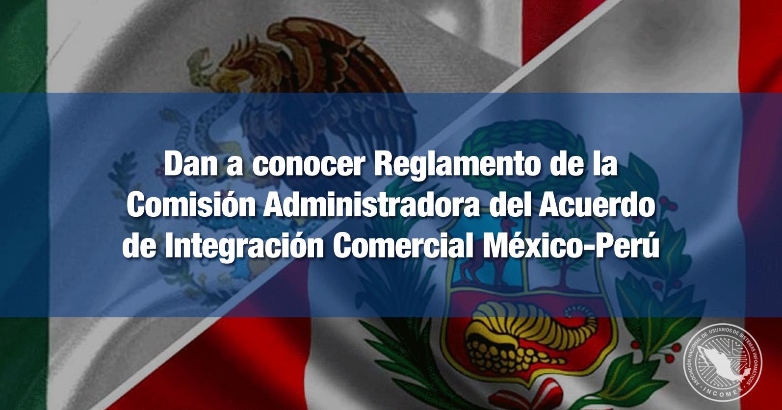 Dan a conocer Reglamento de la Comisión Administradora del Acuerdo de Integración Comercial México-Perú