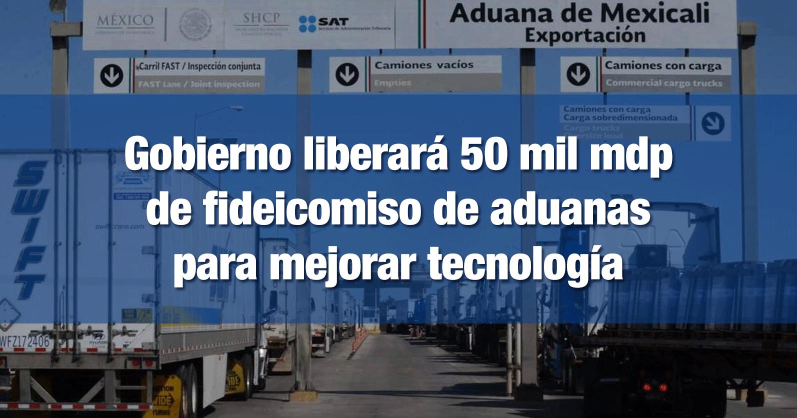 Gobierno liberará 50 mil mdp de fideicomiso de aduanas para mejorar tecnología