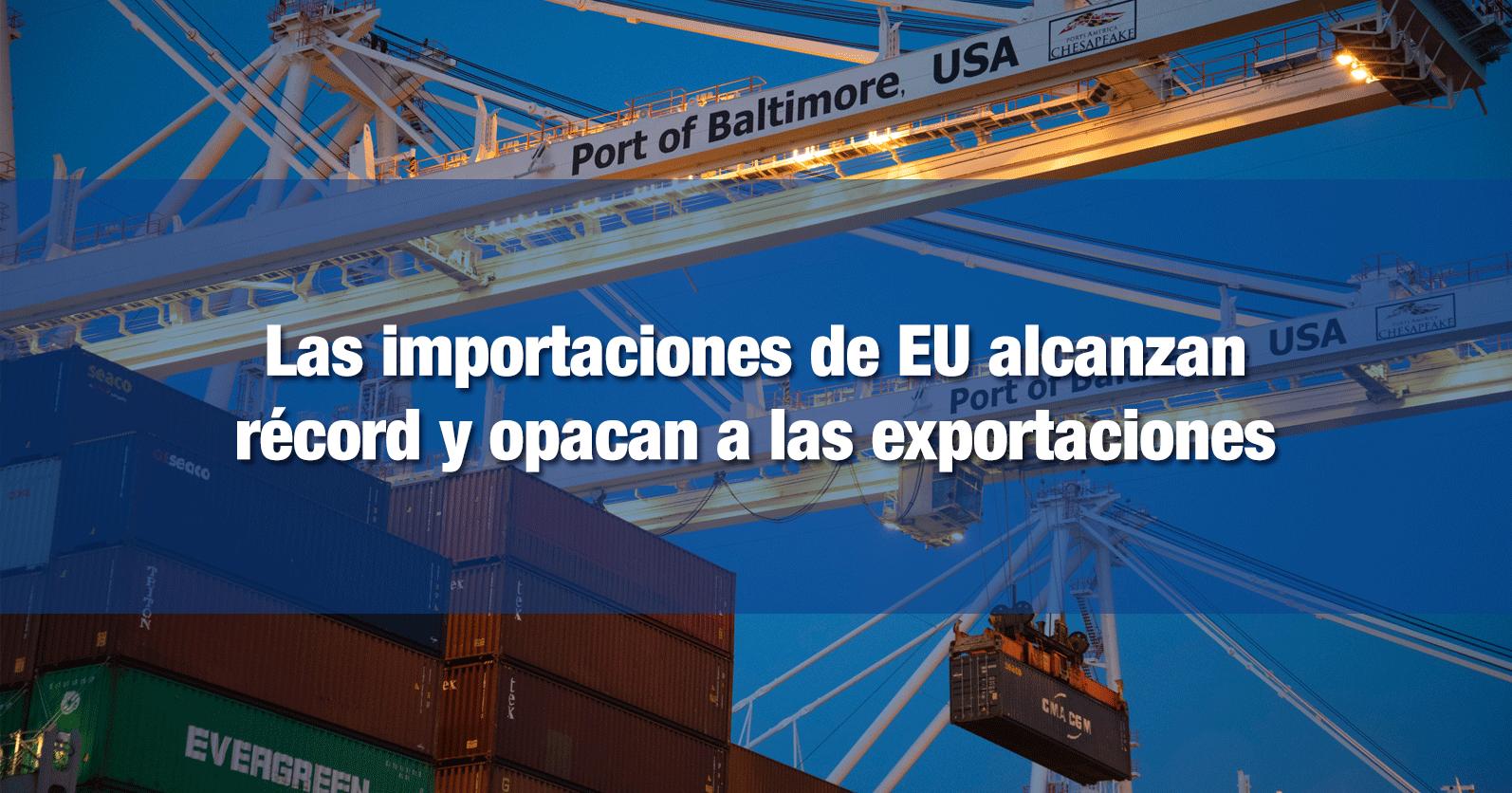 Las importaciones de EU alcanzan récord y opacan a las exportaciones
