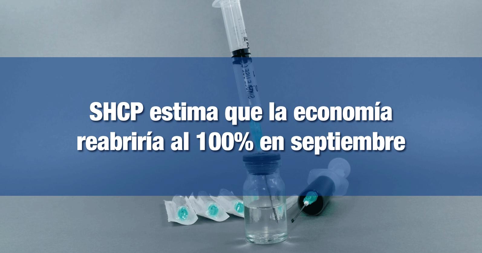 SHCP estima que la economía reabriría al 100% en septiembre