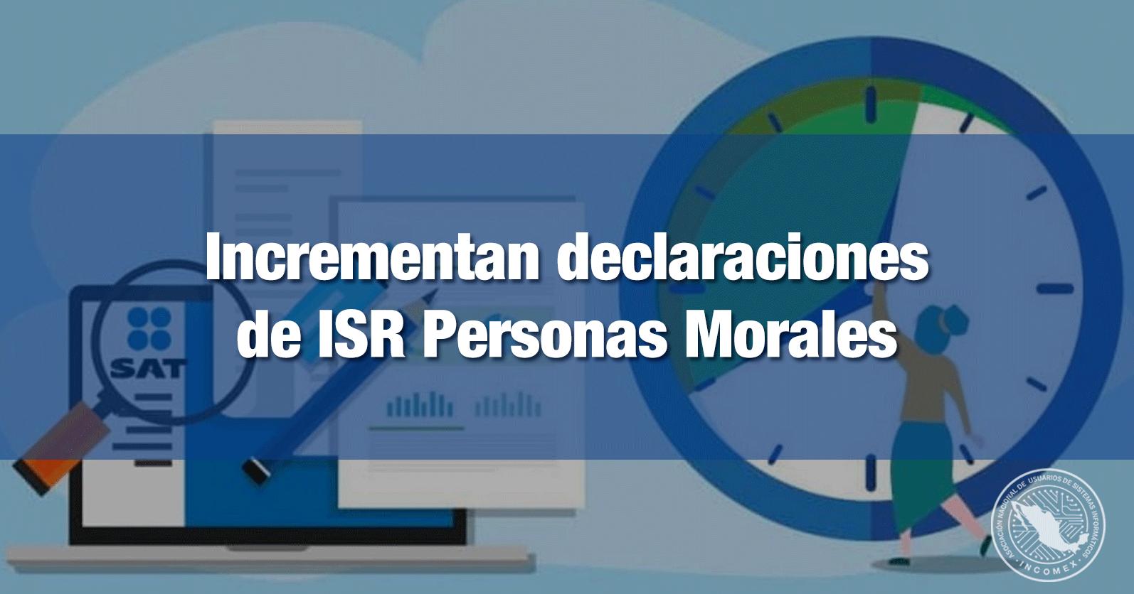 Incrementan declaraciones de ISR Personas Morales