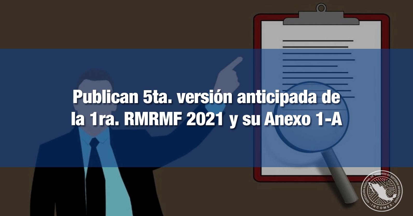 Publican 5ta. versión anticipada de la 1ra. RMRMF 2021 y su Anexo 1-A