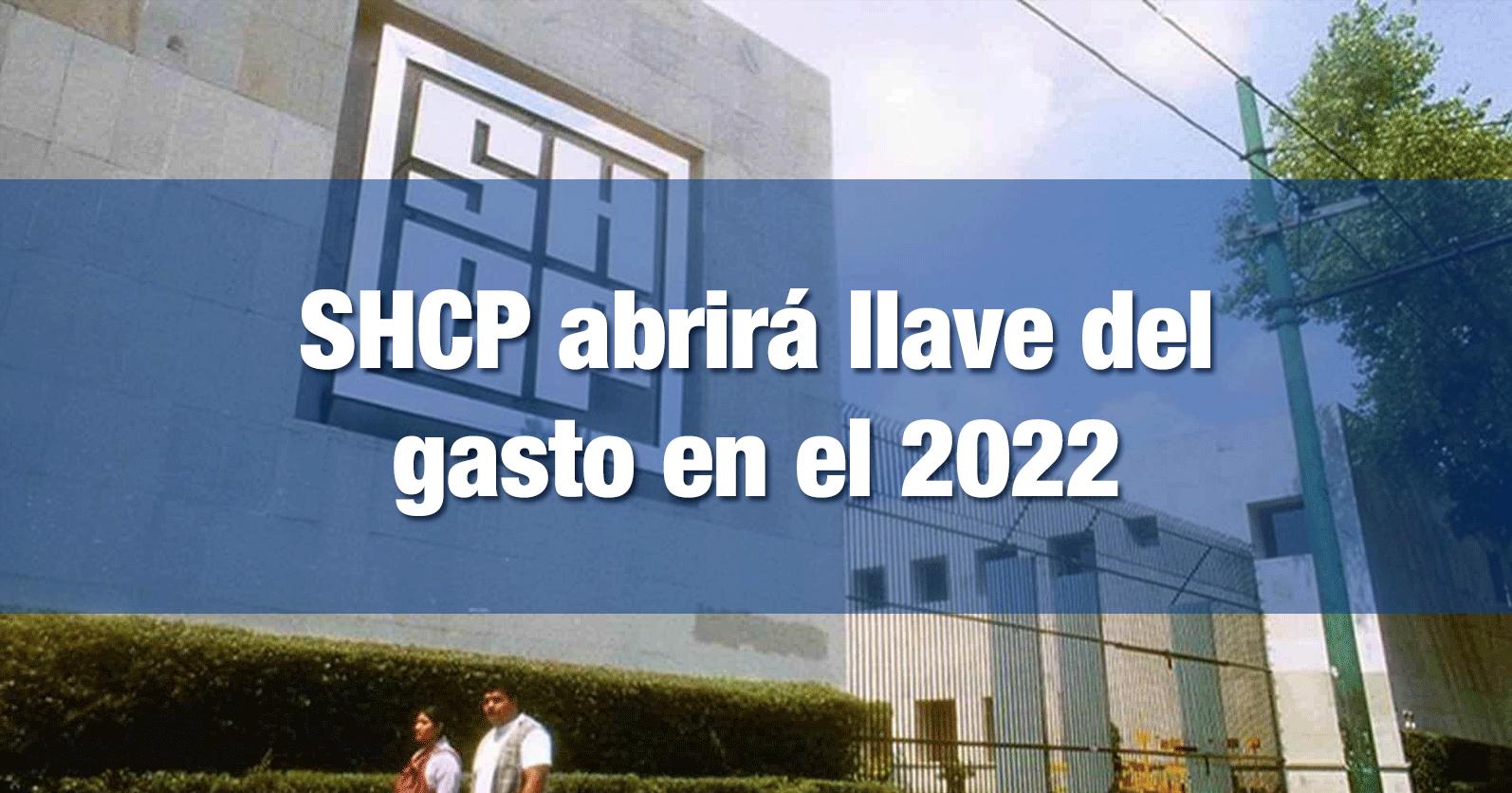 SHCP abrirá llave del gasto en el 2022