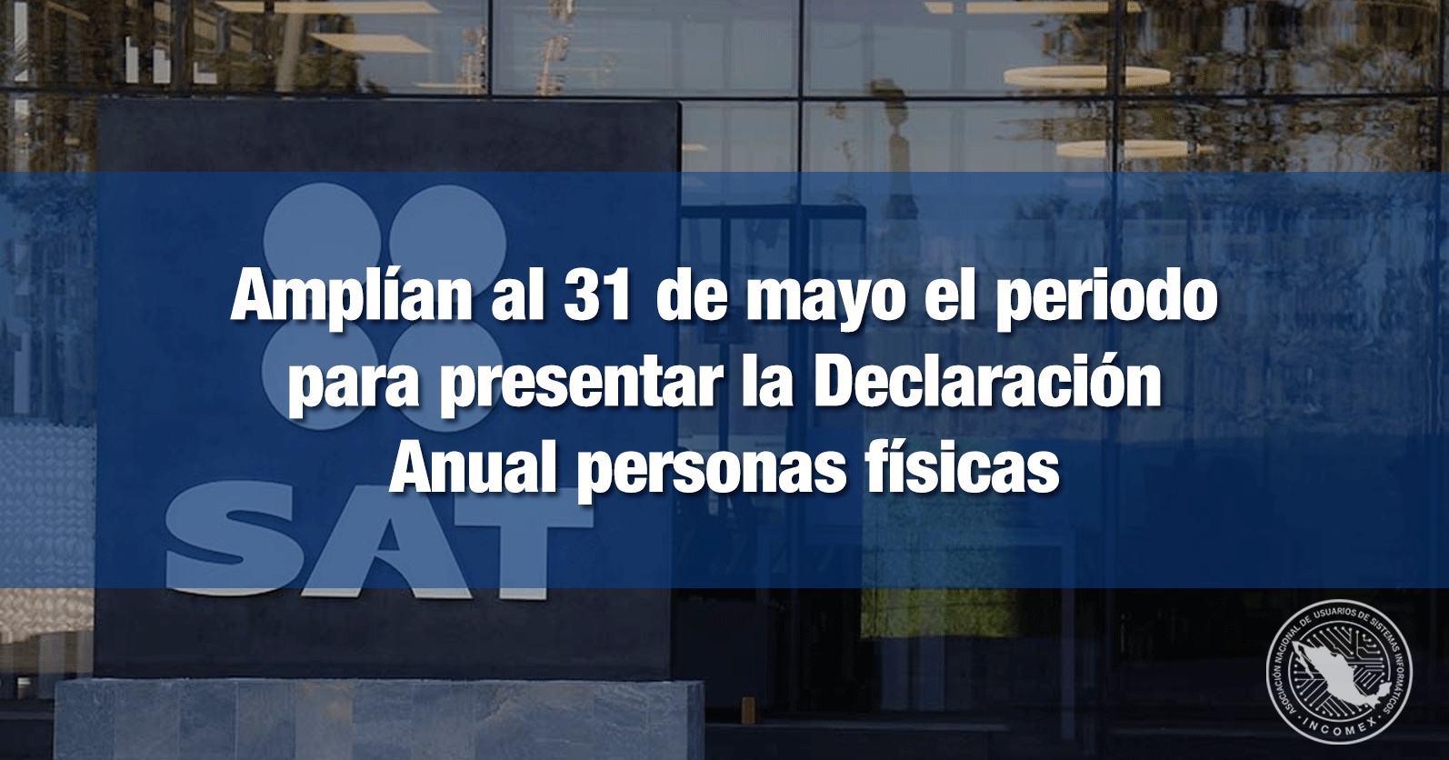 Amplían al 31 de mayo el periodo para presentar la Declaración Anual personas físicas