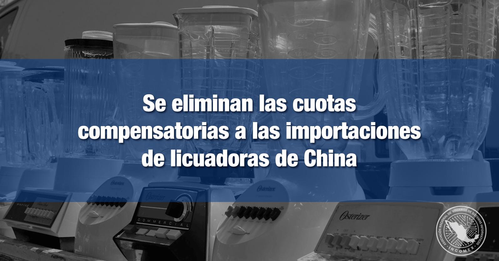 Se eliminan las cuotas compensatorias a las importaciones de licuadoras de China