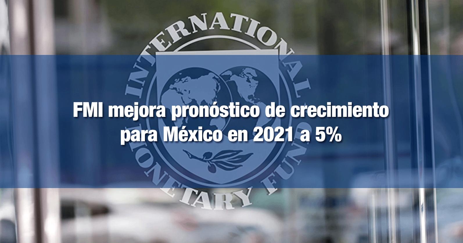 FMI mejora pronóstico de crecimiento para México en 2021 a 5%