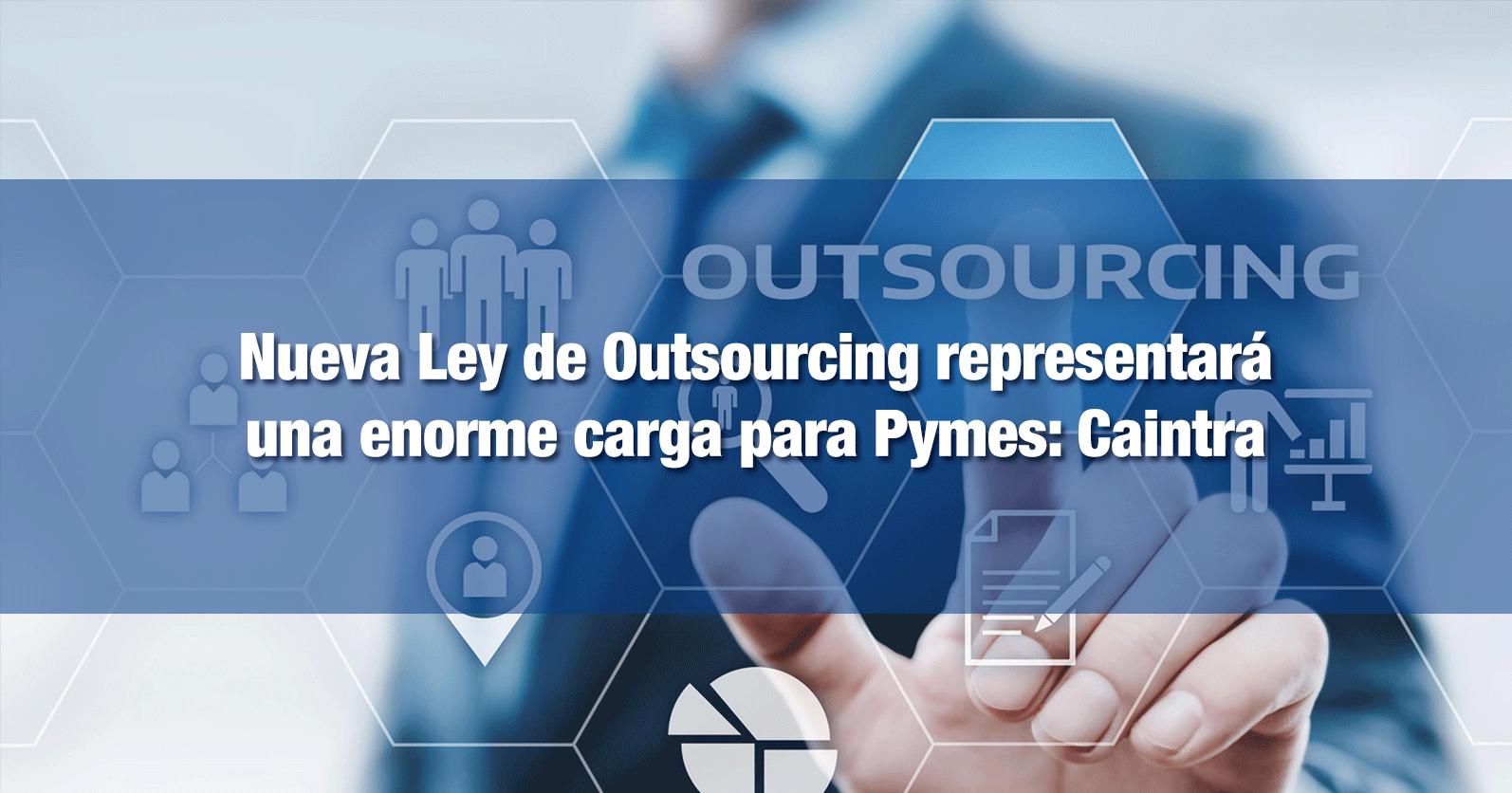 Nueva Ley de Outsourcing representará una enorme carga para Pymes: Caintra
