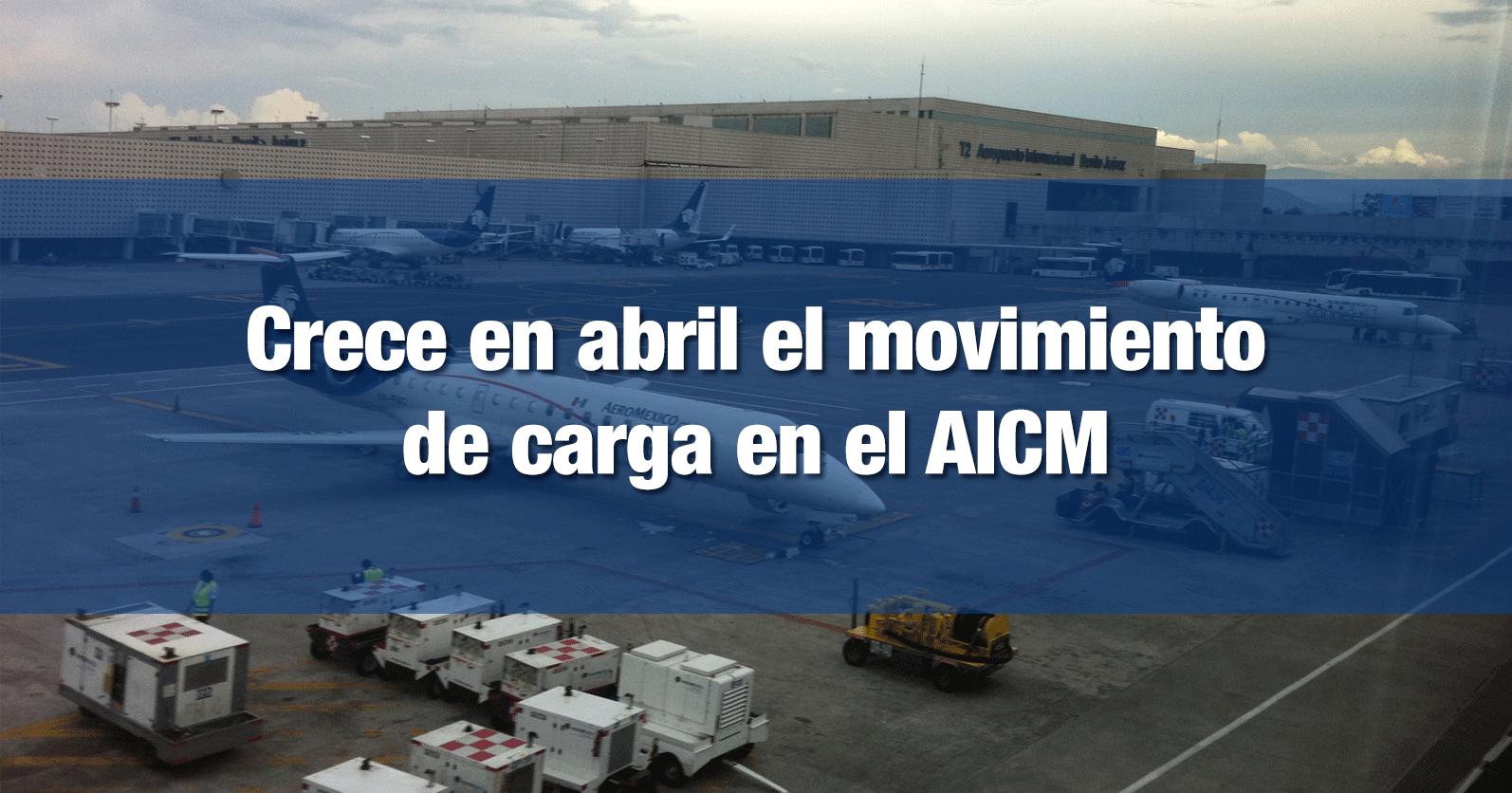 Crece en abril el movimiento de carga en el AICM