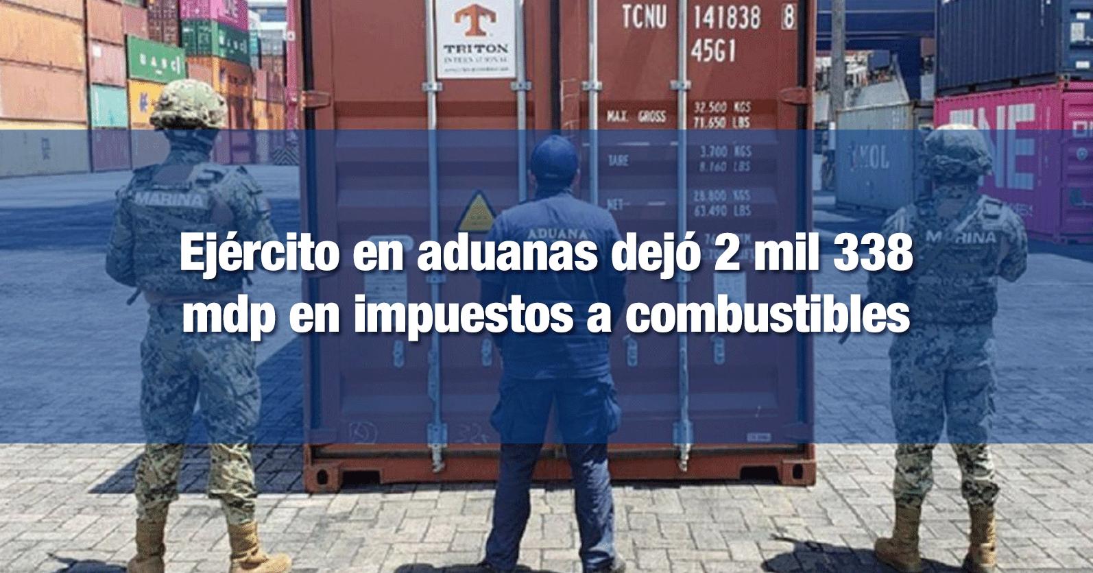 Ejército en aduanas dejó 2 mil 338 mdp en impuestos a combustibles