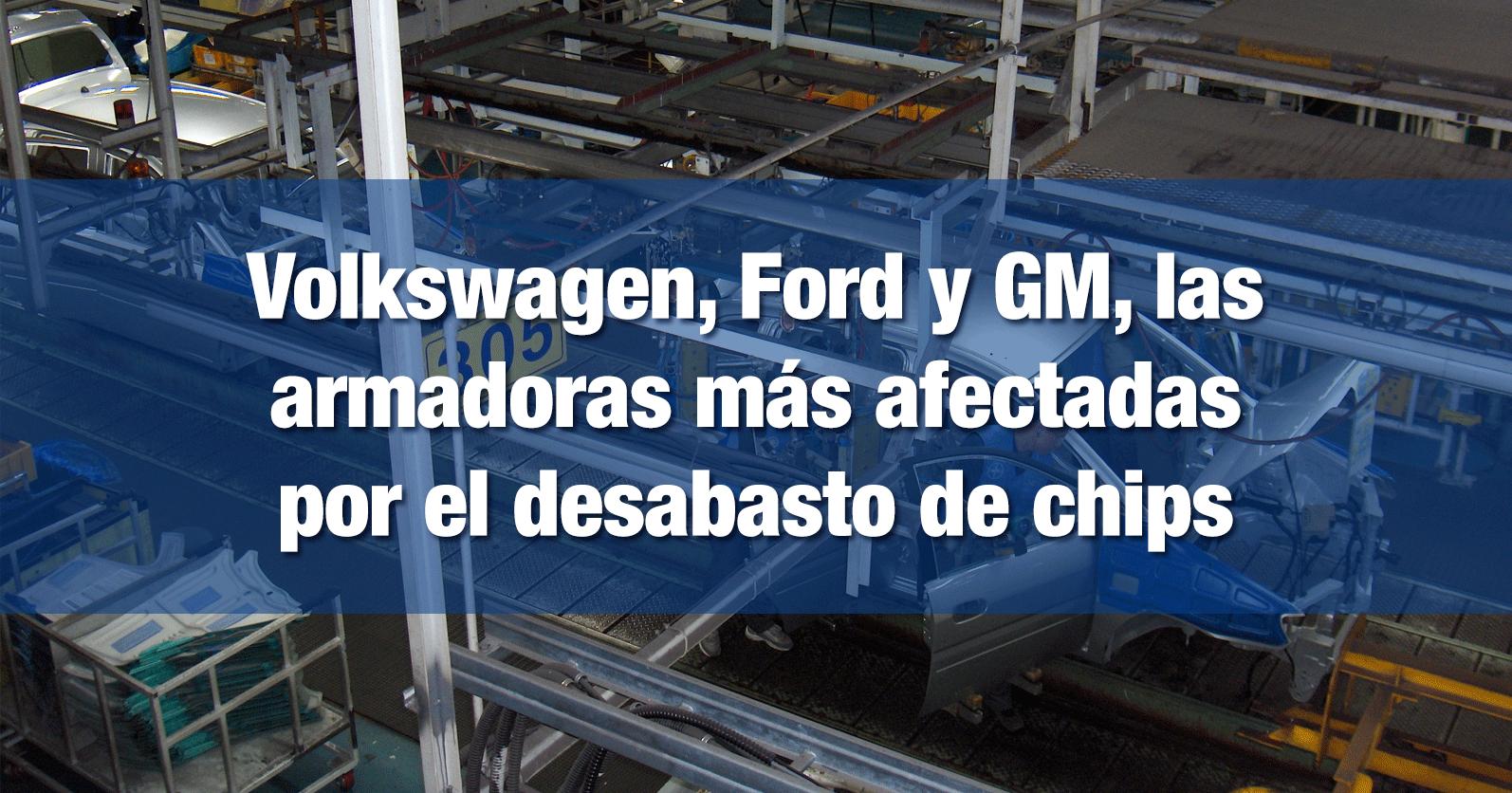 Volkswagen, Ford y GM, las armadoras más afectadas por el desabasto de chips