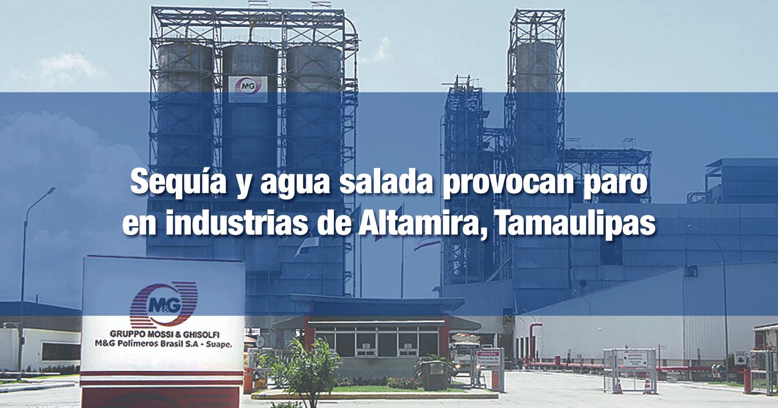 Sequía y agua salada provocan paro en industrias de Altamira, Tamaulipas