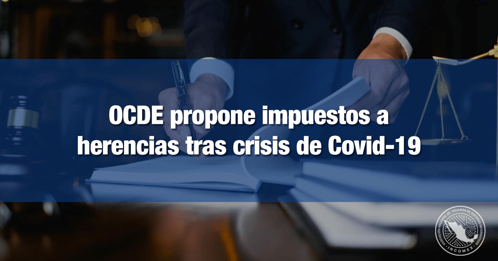OCDE propone impuestos a herencias tras crisis de Covid-19