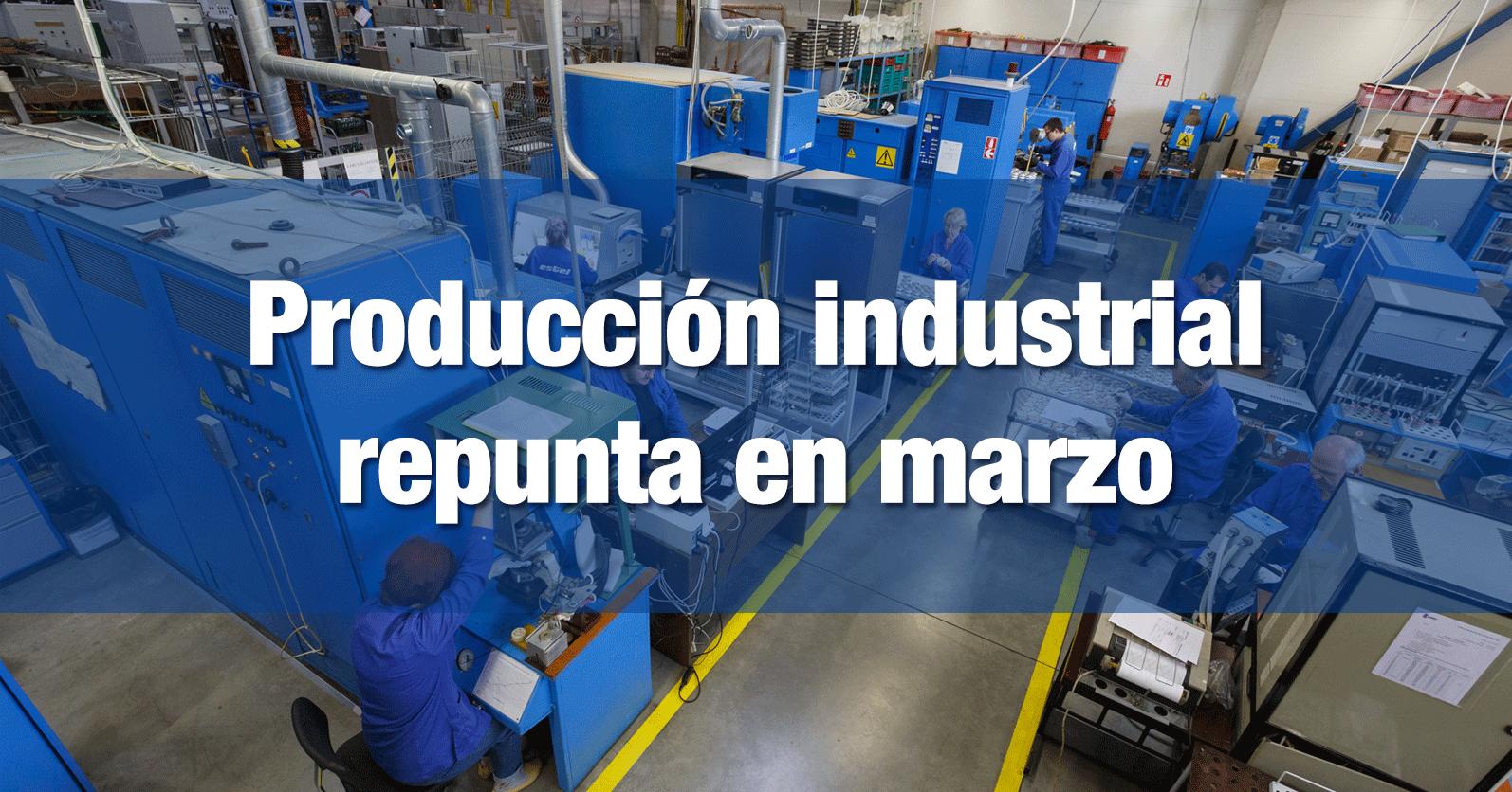 Producción industrial repunta en marzo