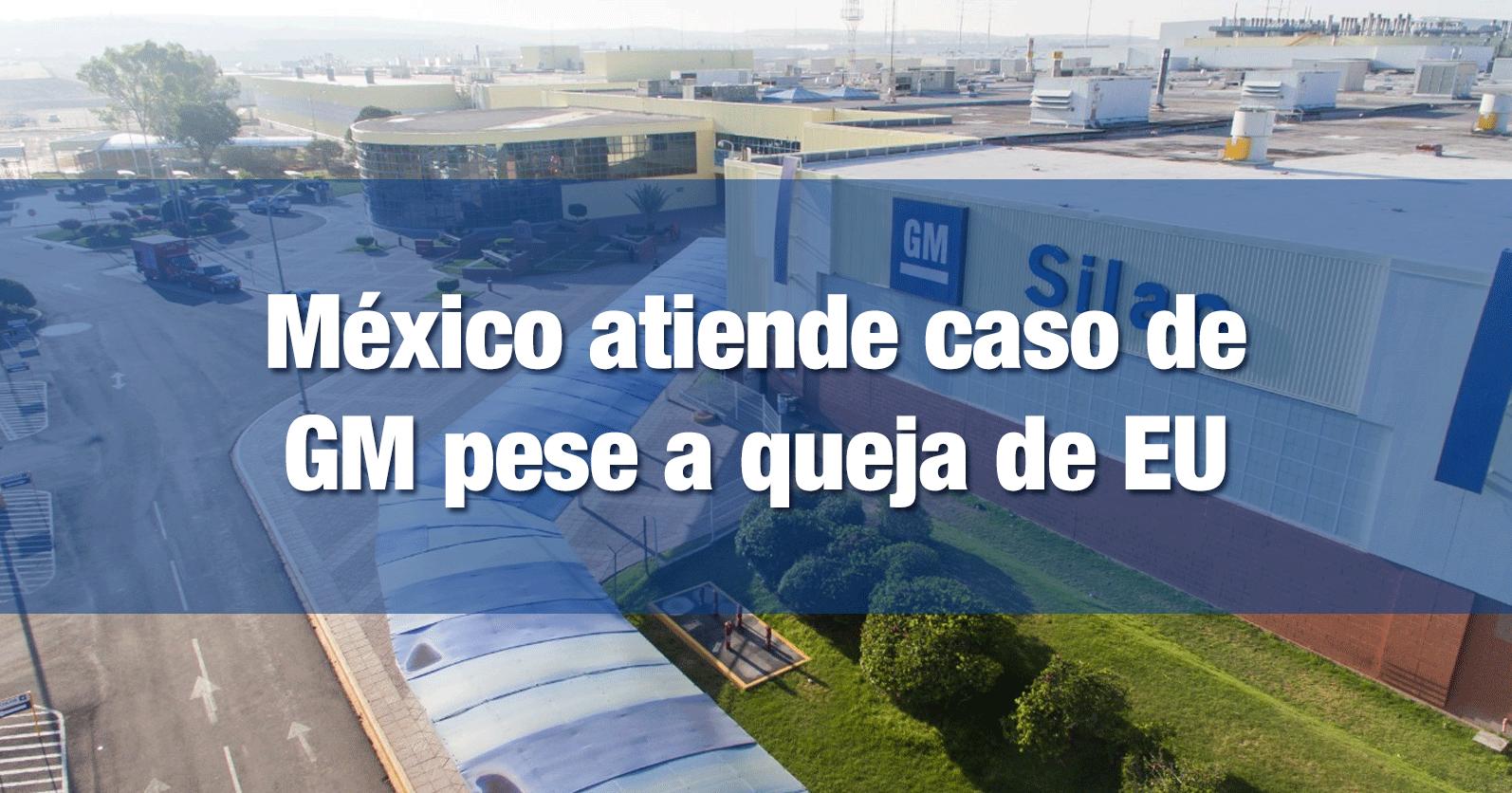 México atiende caso de GM pese a queja de EU