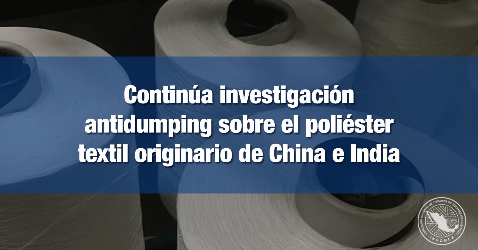 Continúa investigación antidumping sobre el poliéster textil originario de China e India