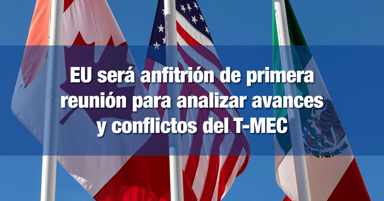 EU será anfitrión de primera reunión para analizar avances y conflictos del T-MEC