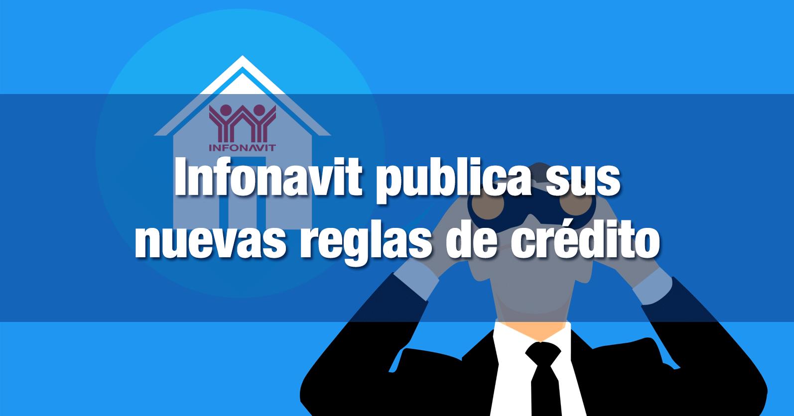 Infonavit publica sus nuevas reglas de crédito