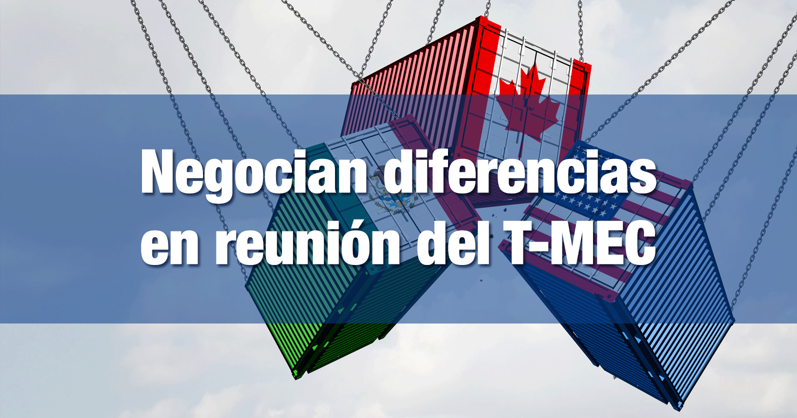 Negocian diferencias en reunión del T-MEC