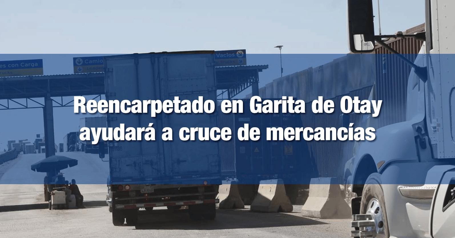 Reencarpetado en Garita de Otay ayudará a cruce de mercancías