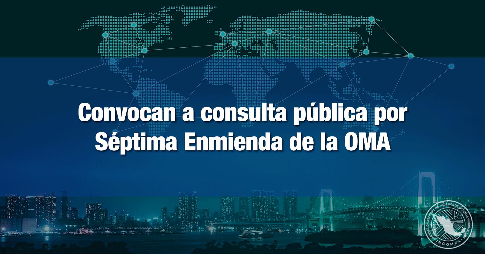 Convocan a consulta pública por Séptima Enmienda de la OMA