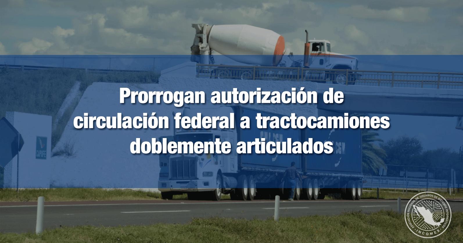 Prorrogan autorización de circulación federal a tractocamiones doblemente articulados