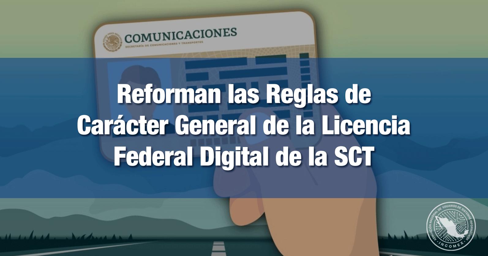Reforman las Reglas de Carácter General de la Licencia Federal Digital de la SCT