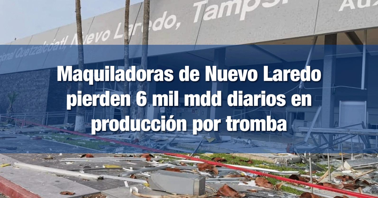 Maquiladoras de Nuevo Laredo pierden 6 mil mdd diarios en producción por tromba