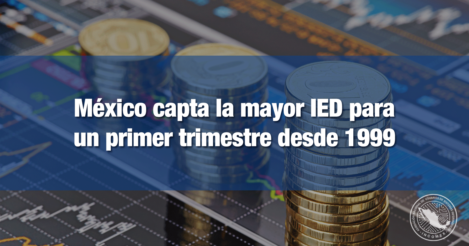 México capta la mayor IED para un primer trimestre desde 1999