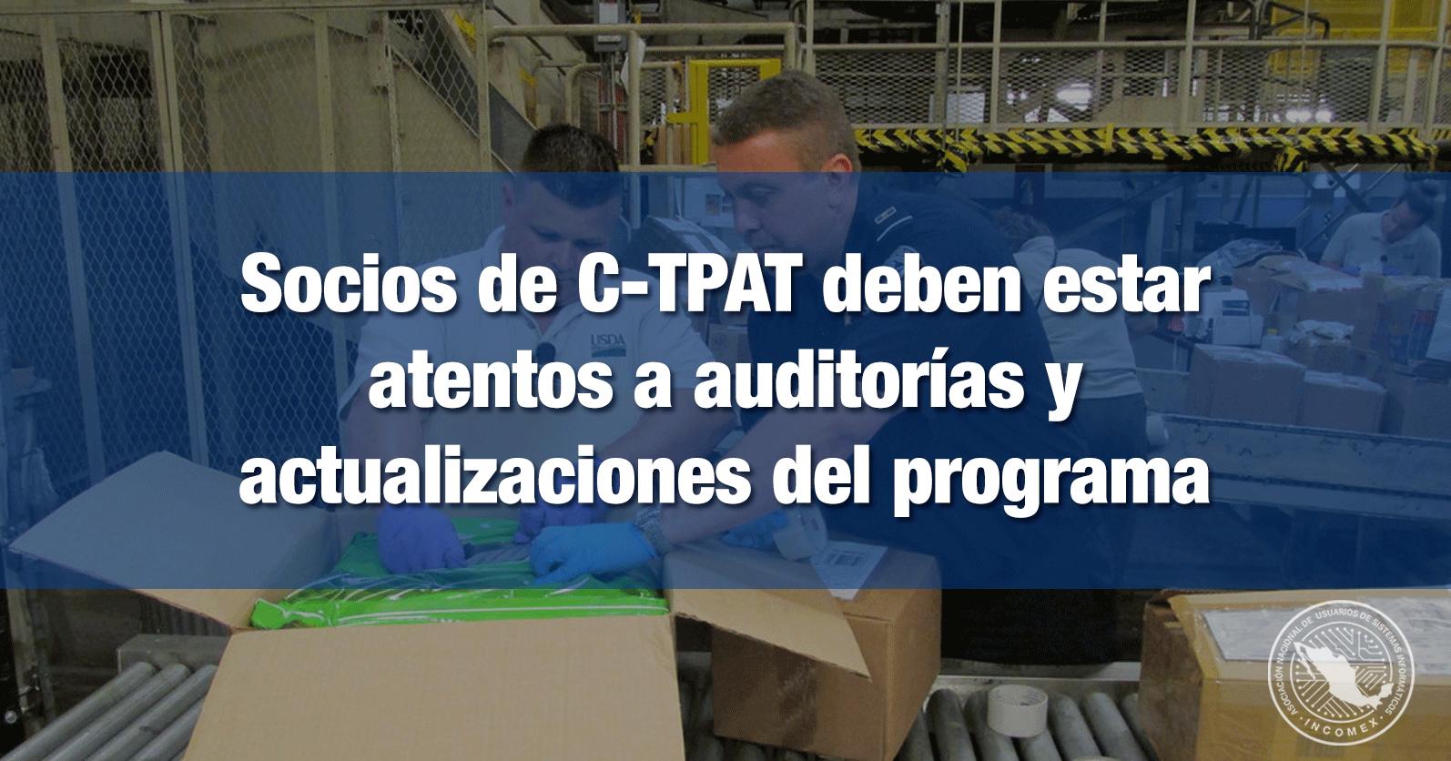 Socios de C-TPAT deben estar atentos a auditorías y actualizaciones del programa