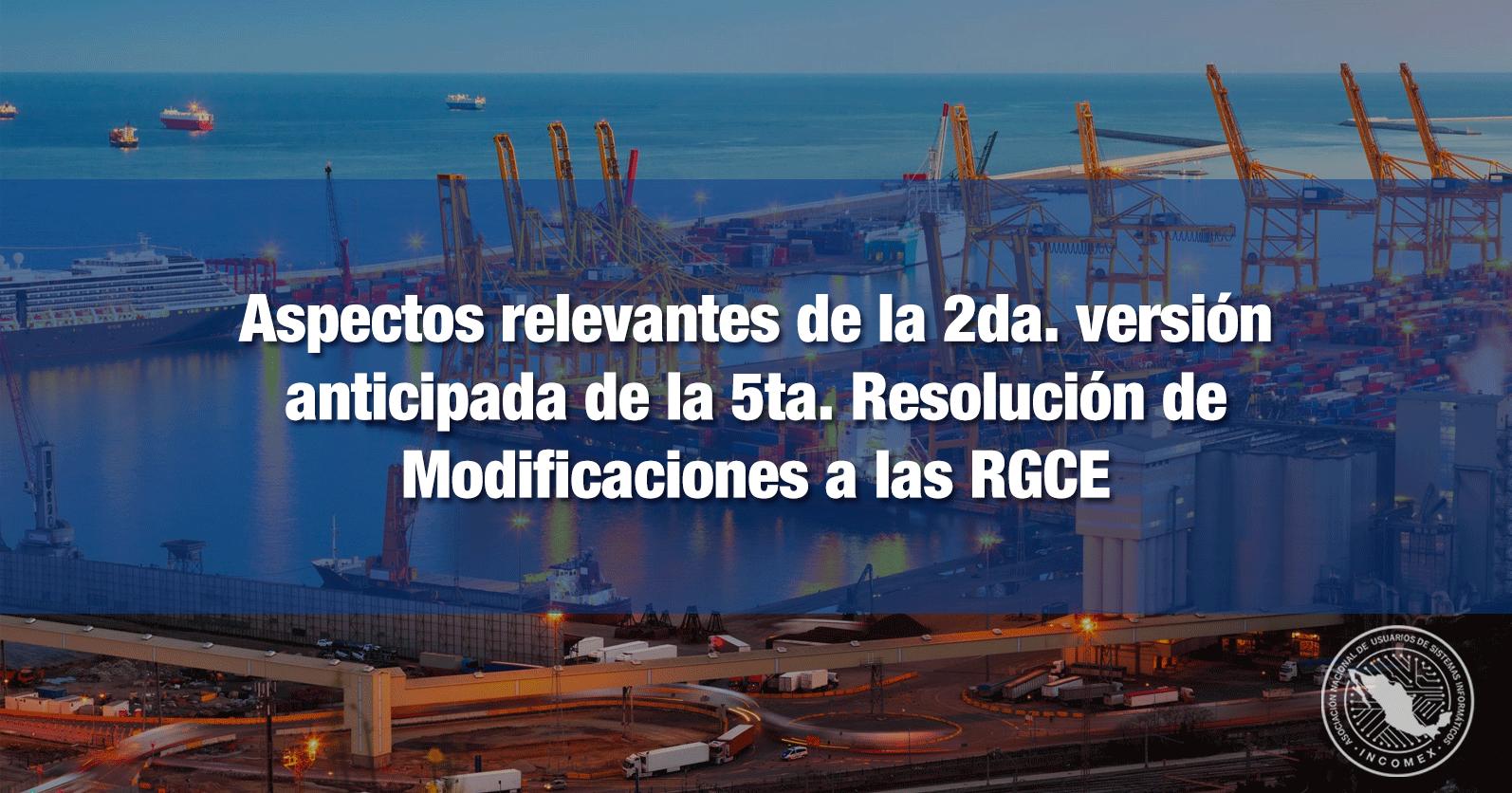 Aspectos relevantes de la 2da. versión anticipada de la 5ta. Resolución de Modificaciones a las RGCE