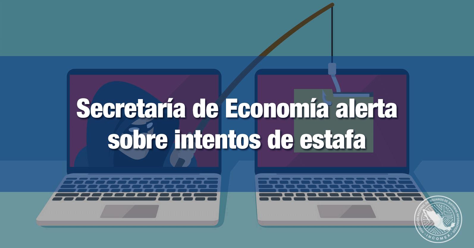 Secretaría de Economía alerta sobre intentos de estafa
