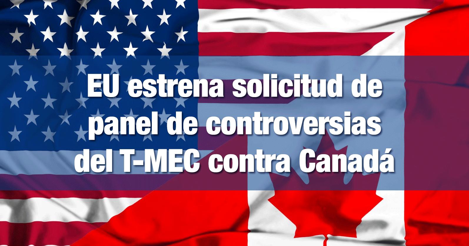 EU estrena solicitud de panel de controversias del T-MEC contra Canadá