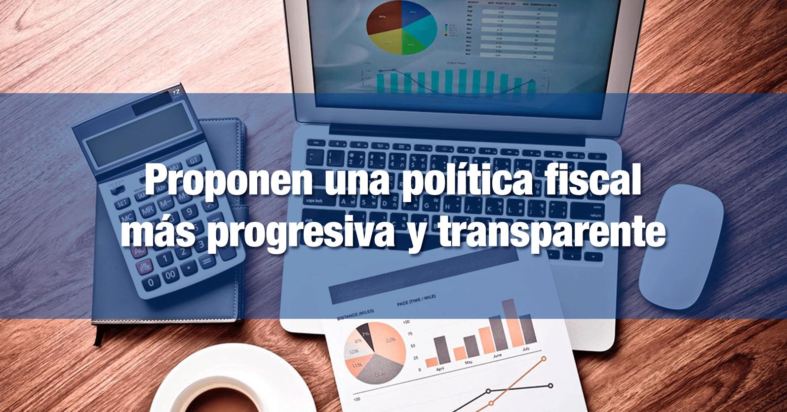 Proponen una política fiscal más progresiva y transparente