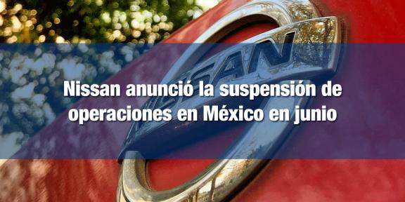 Nissan suspenderá operaciones en junio en México