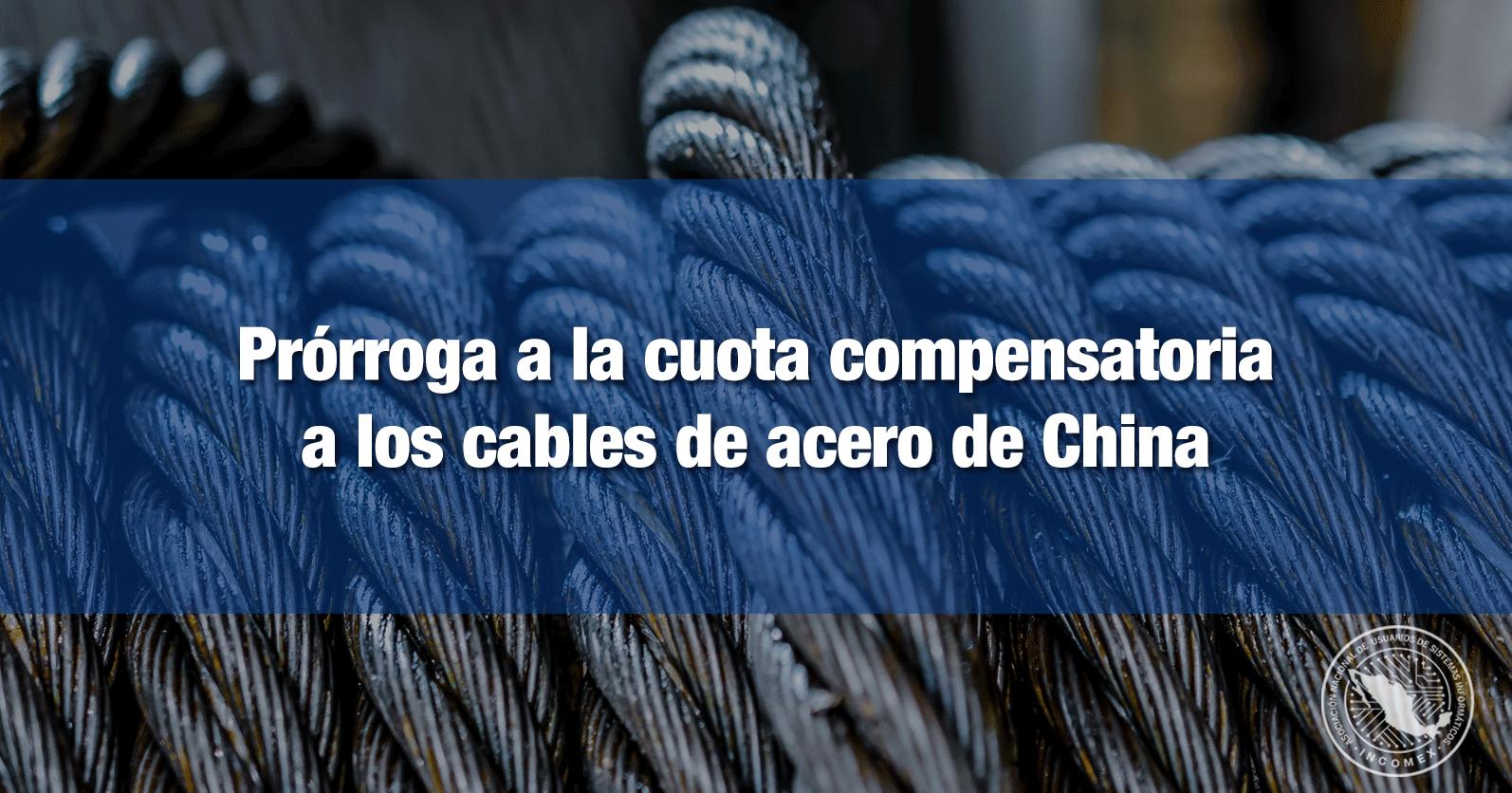 Prórroga a la cuota compensatoria a los cables de acero de China