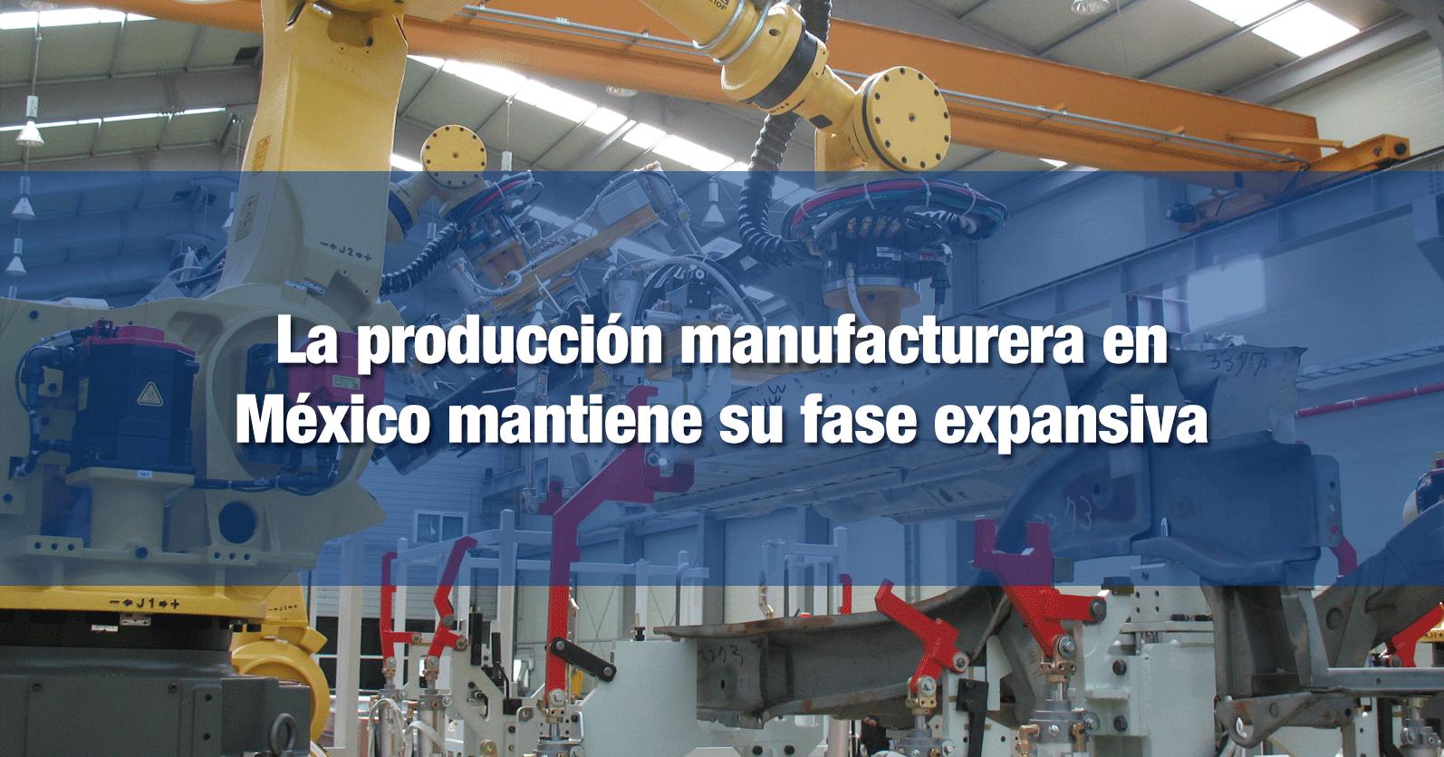 La producción manufacturera en México mantiene su fase expansiva