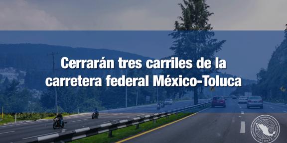 Cerrarán carriles de la carretera México-Toluca