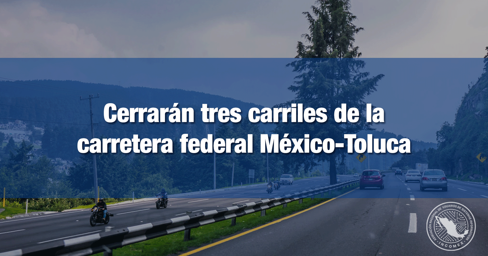 Cerrarán tres carriles de la carretera federal México-Toluca