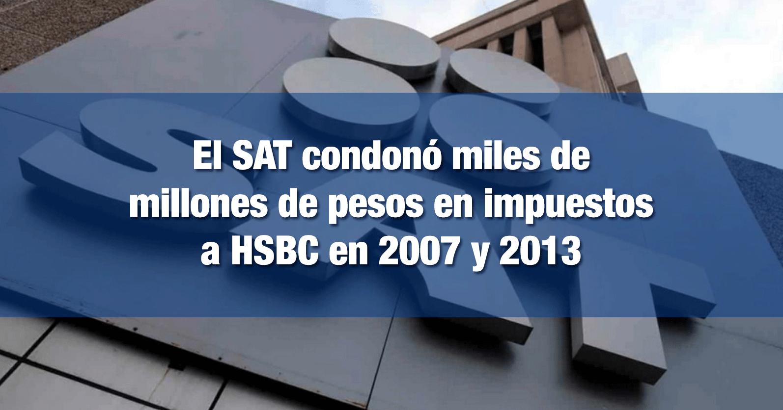 El SAT condonó miles de millones de pesos en impuestos a HSBC en 2007 y 2013