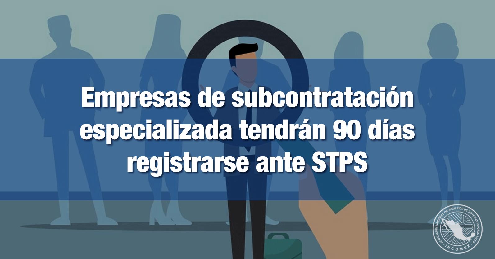 Empresas de subcontratación especializada tendrán 90 días registrarse ante STPS