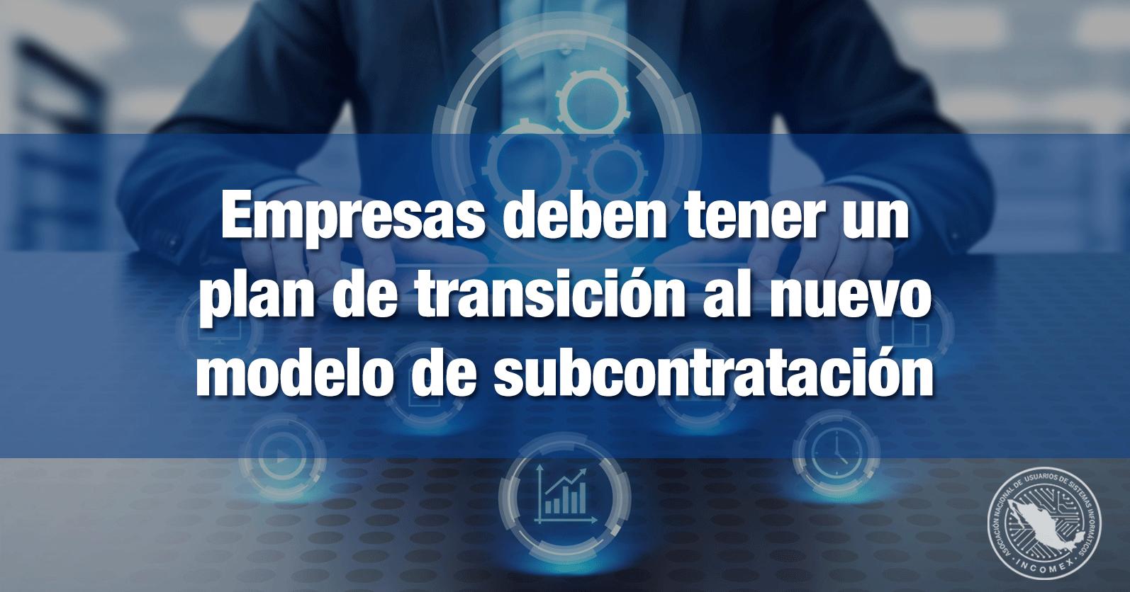 Empresas deben tener un plan de transición al nuevo modelo de subcontratación