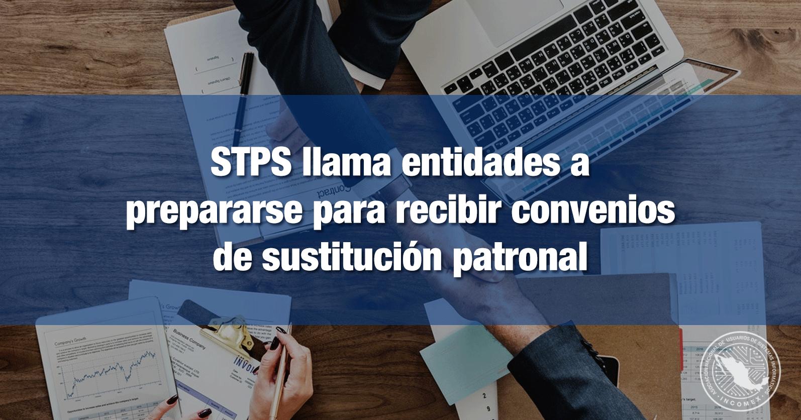 STPS llama entidades a prepararse para recibir convenios de sustitución patronal