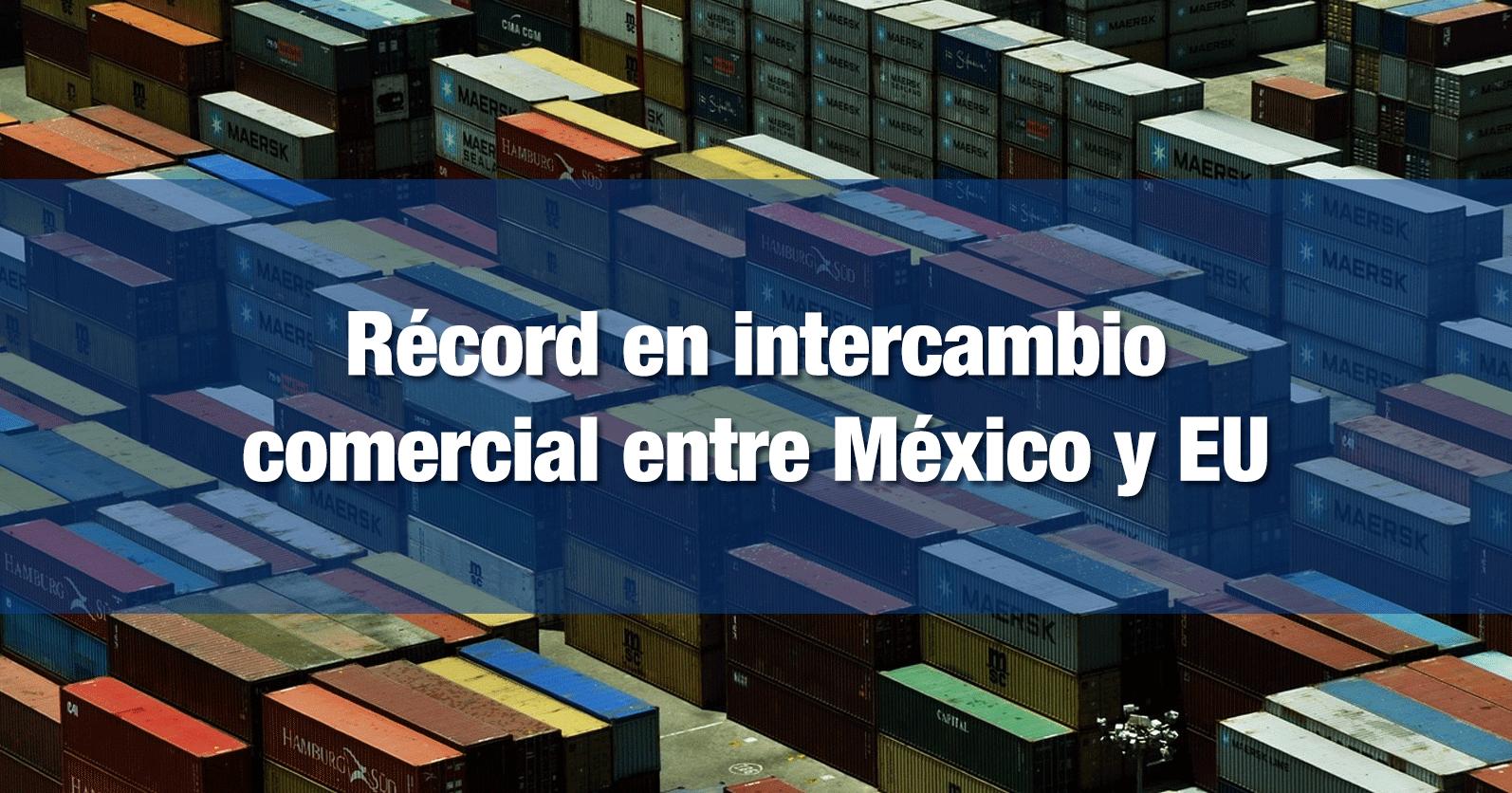 Récord en intercambio comercial entre México y EU