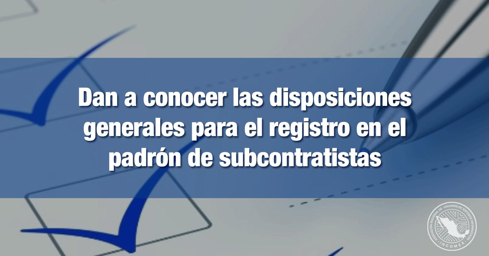Dan a conocer las disposiciones generales para el registro en el padrón de subcontratistas